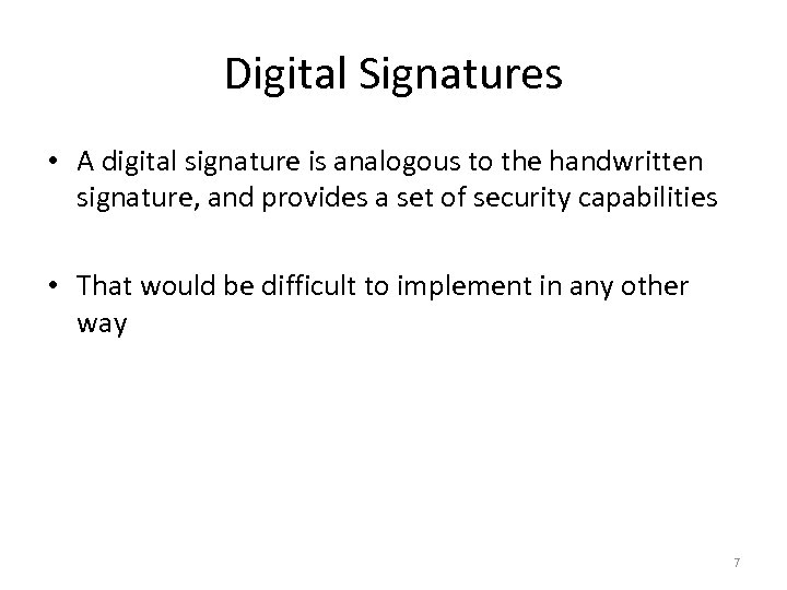 Digital Signatures • A digital signature is analogous to the handwritten signature, and provides