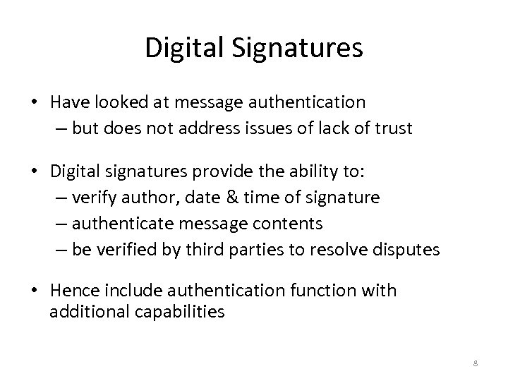 Digital Signatures • Have looked at message authentication – but does not address issues