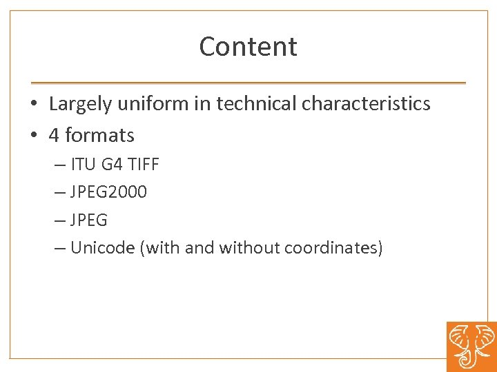 Content • Largely uniform in technical characteristics • 4 formats – ITU G 4