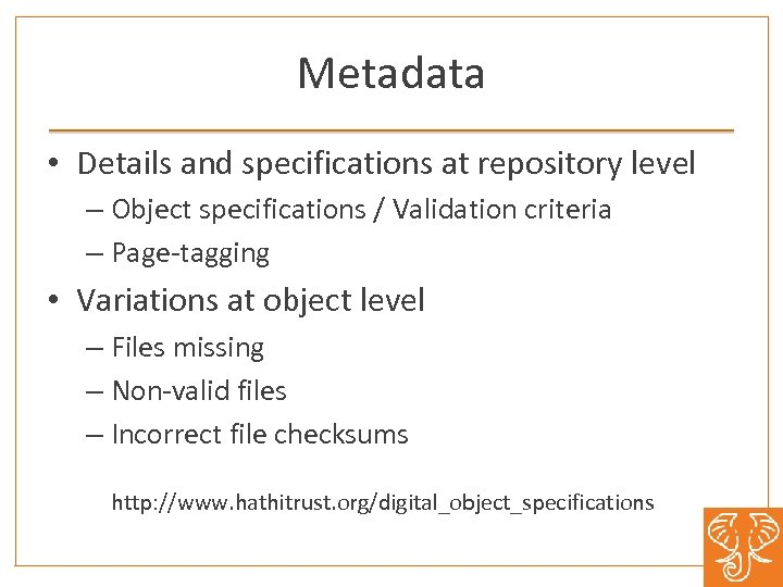Metadata • Details and specifications at repository level – Object specifications / Validation criteria
