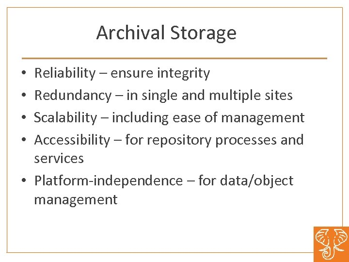 Archival Storage Reliability – ensure integrity Redundancy – in single and multiple sites Scalability