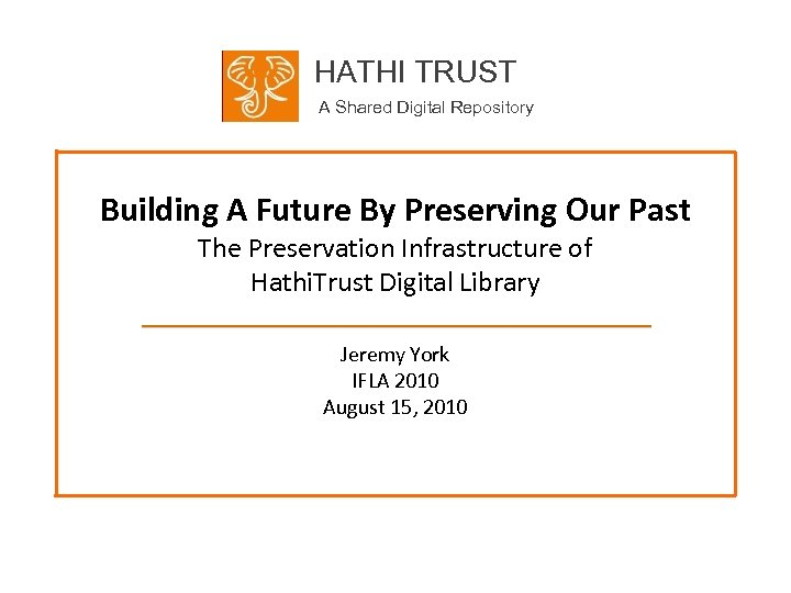 HATHI TRUST A Shared Digital Repository Building A Future By Preserving Our Past The