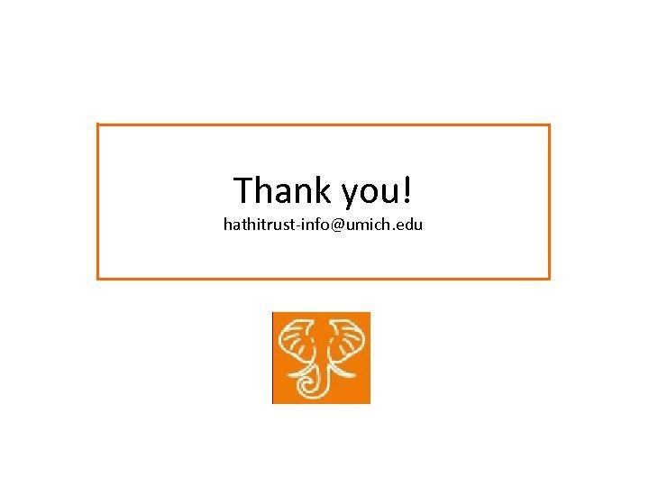 Thank you! hathitrust-info@umich. edu