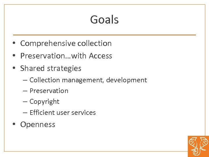 Goals • Comprehensive collection • Preservation…with Access • Shared strategies – Collection management, development