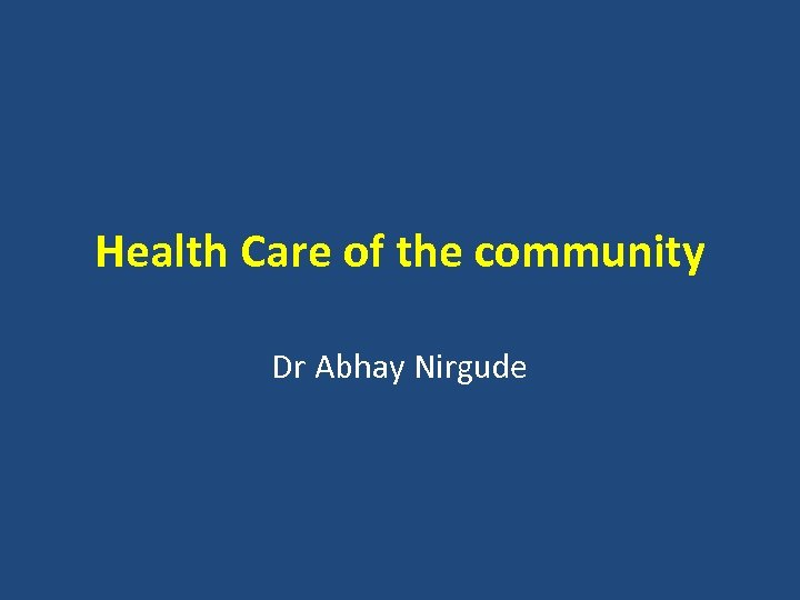 Health Care of the community Dr Abhay Nirgude