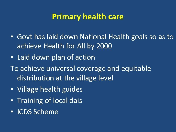Primary health care • Govt has laid down National Health goals so as to