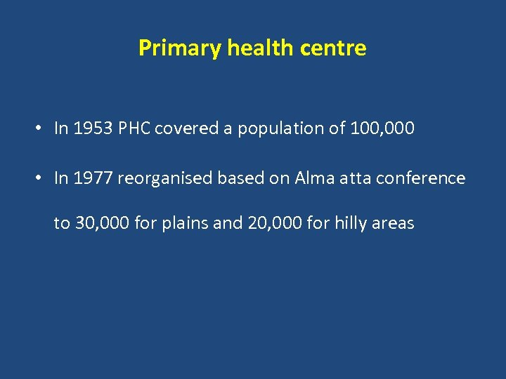 Primary health centre • In 1953 PHC covered a population of 100, 000 •