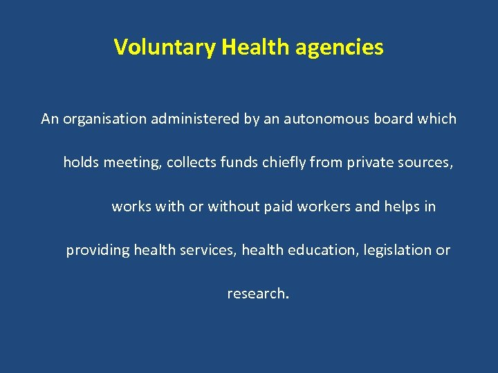 Voluntary Health agencies An organisation administered by an autonomous board which holds meeting, collects
