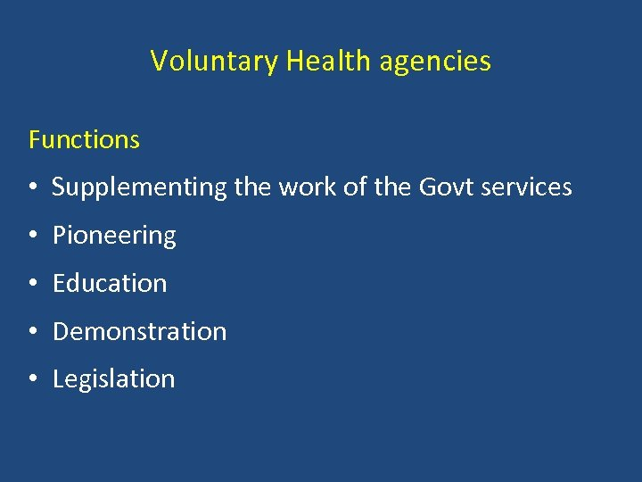 Voluntary Health agencies Functions • Supplementing the work of the Govt services • Pioneering