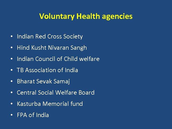 Voluntary Health agencies • Indian Red Cross Society • Hind Kusht Nivaran Sangh •