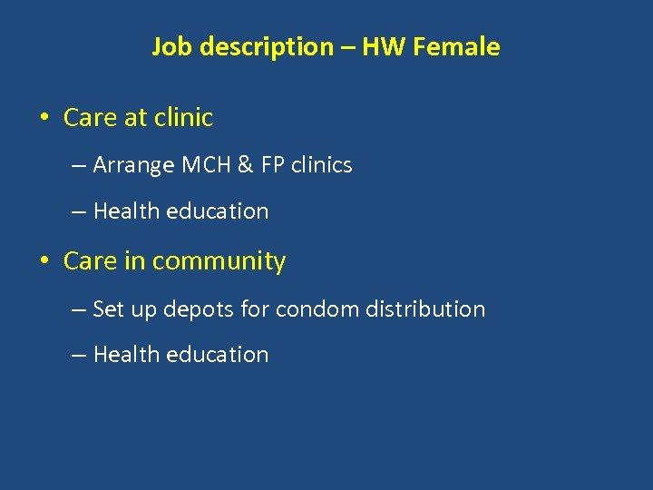 Job description – HW Female • Care at clinic – Arrange MCH & FP