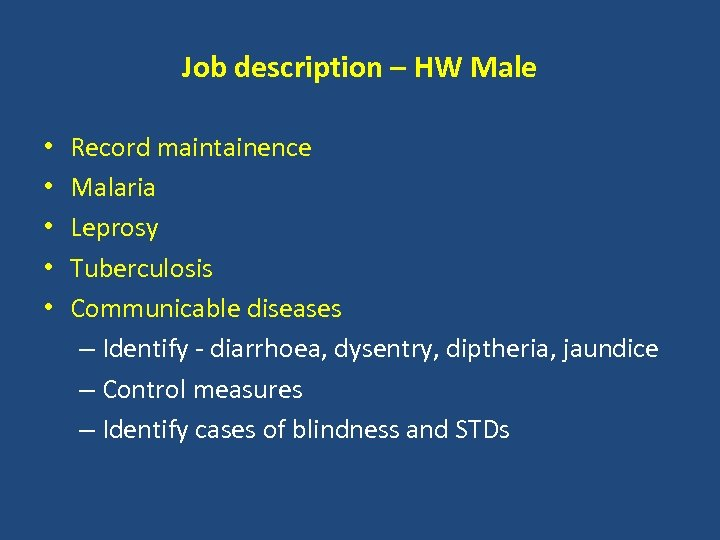 Job description – HW Male • • • Record maintainence Malaria Leprosy Tuberculosis Communicable