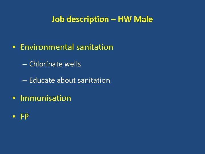 Job description – HW Male • Environmental sanitation – Chlorinate wells – Educate about