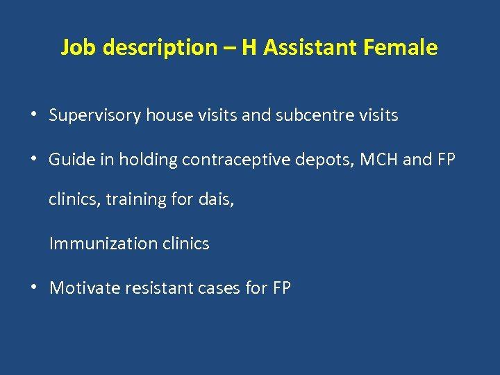 Job description – H Assistant Female • Supervisory house visits and subcentre visits •