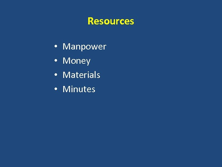 Resources • • Manpower Money Materials Minutes