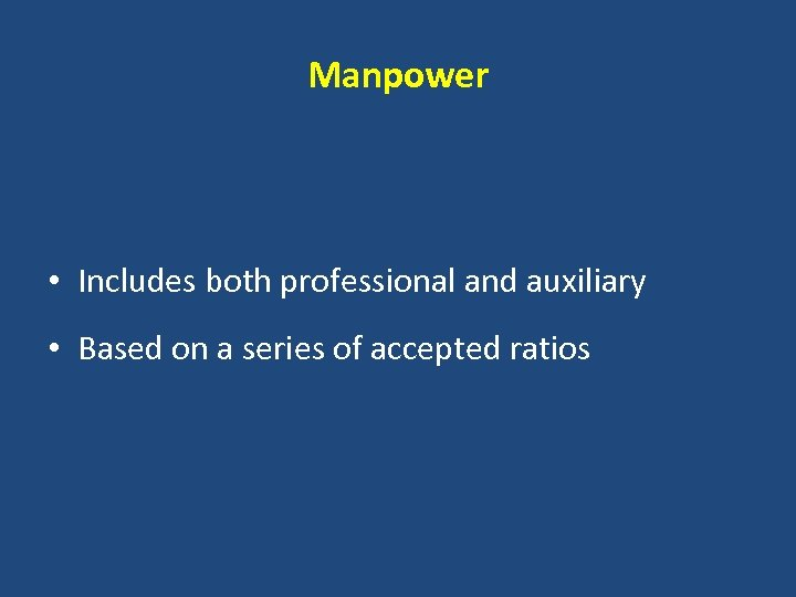 Manpower • Includes both professional and auxiliary • Based on a series of accepted