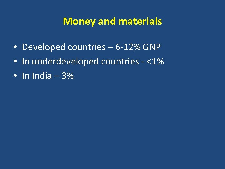Money and materials • Developed countries – 6 -12% GNP • In underdeveloped countries