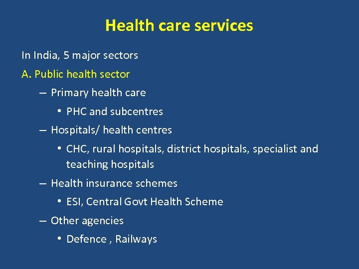 Health care services In India, 5 major sectors A. Public health sector – Primary