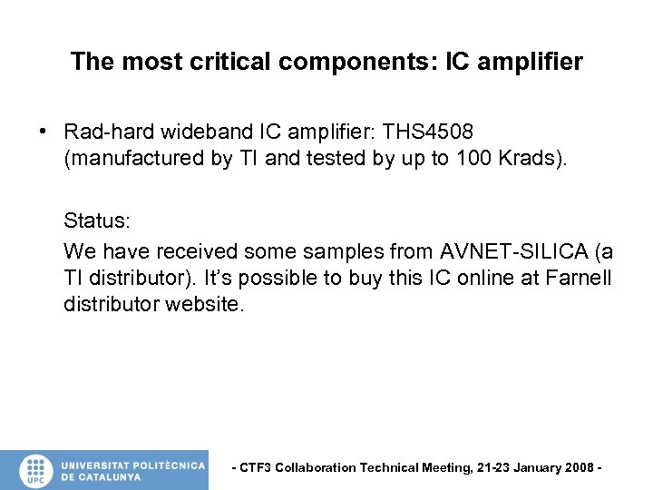 The most critical components: IC amplifier • Rad-hard wideband IC amplifier: THS 4508 (manufactured