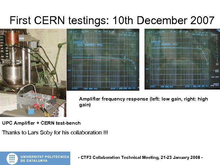 First CERN testings: 10 th December 2007 Amplifier frequency response (left: low gain, right: