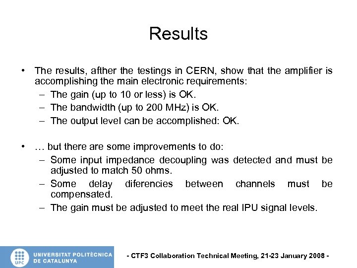 Results • The results, afther the testings in CERN, show that the amplifier is
