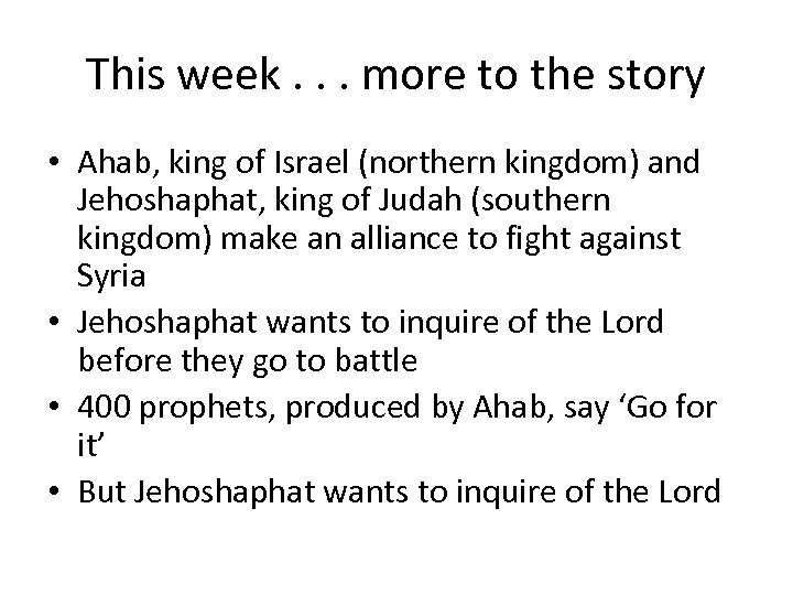 This week. . . more to the story • Ahab, king of Israel (northern