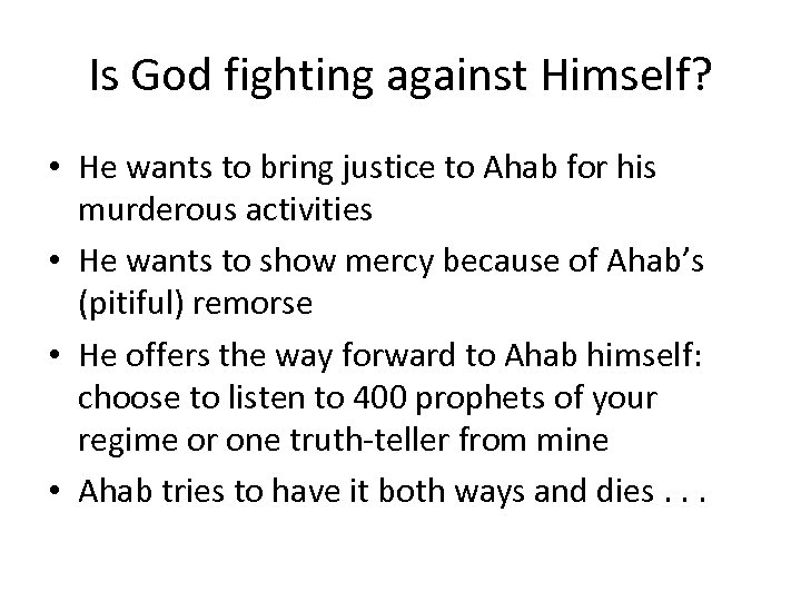 Is God fighting against Himself? • He wants to bring justice to Ahab for
