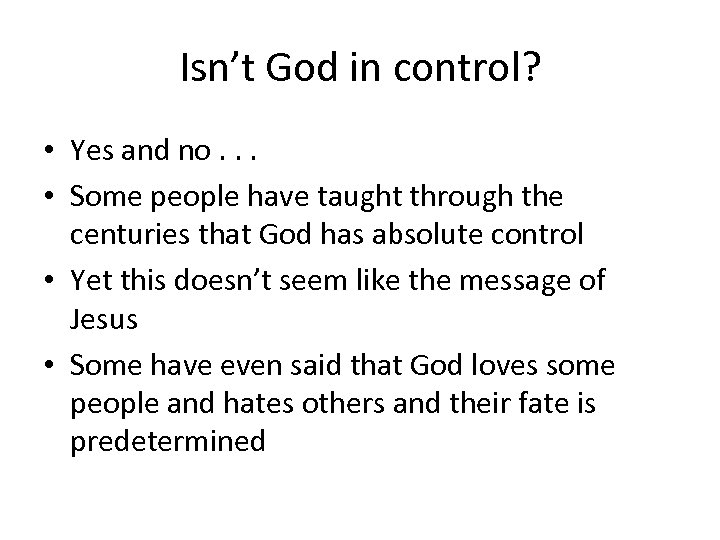 Isn't God in control? • Yes and no. . . • Some people have