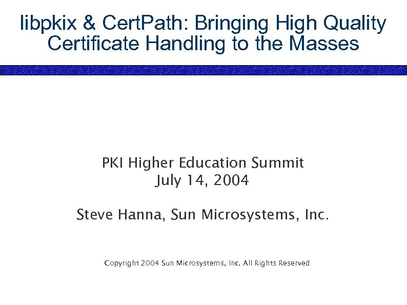 libpkix & Cert. Path: Bringing High Quality Certificate Handling to the Masses PKI Higher