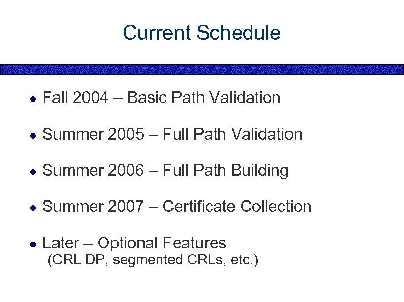 Current Schedule ● Fall 2004 – Basic Path Validation ● Summer 2005 – Full