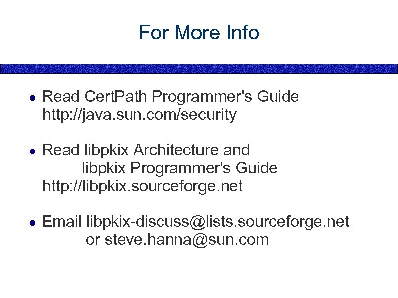 For More Info ● Read Cert. Path Programmer's Guide http: //java. sun. com/security ●