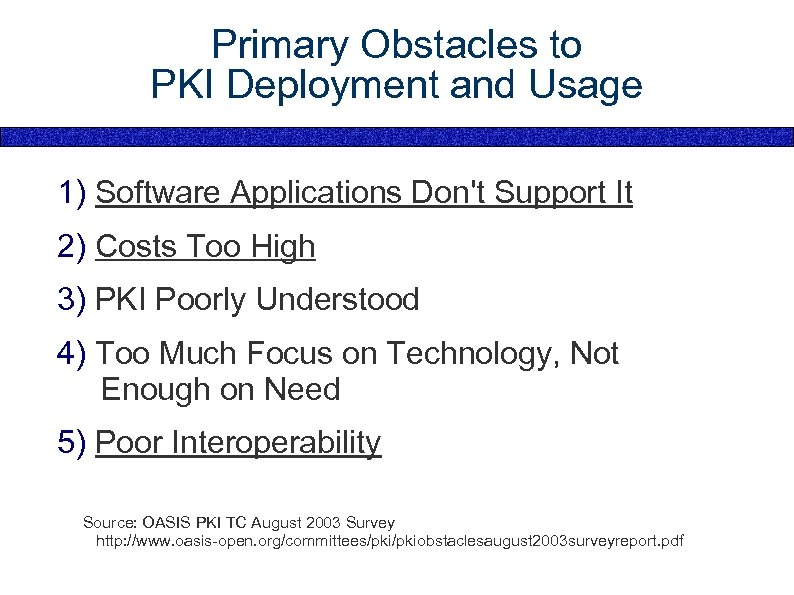 Primary Obstacles to PKI Deployment and Usage 1) Software Applications Don't Support It 2)