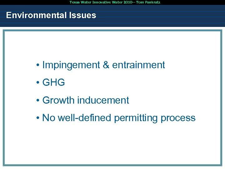 Texas Water Innovative Water 2010— Tom Pankratz Environmental Issues • Impingement & entrainment •