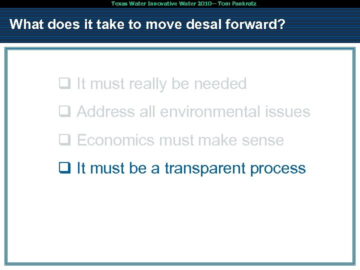 Texas Water Innovative Water 2010— Tom Pankratz What does it take to move desal