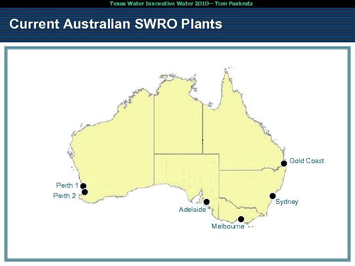 Texas Water Innovative Water 2010— Tom Pankratz Current Australian SWRO Plants Gold Coast Perth