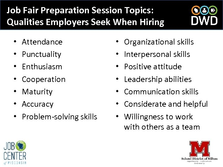 Job Fair Preparation Session Topics: Qualities Employers Seek When Hiring • • Attendance Punctuality