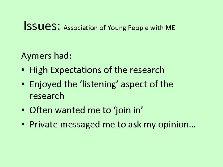 Issues: Association of Young People with ME Aymers had: • High Expectations of the