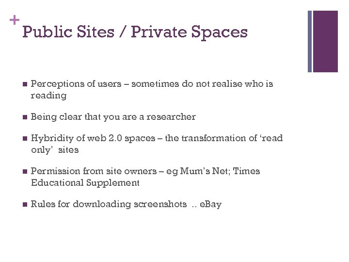 + Public Sites / Private Spaces n Perceptions of users – sometimes do not