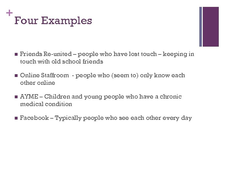+ Four Examples n Friends Re-united – people who have lost touch – keeping