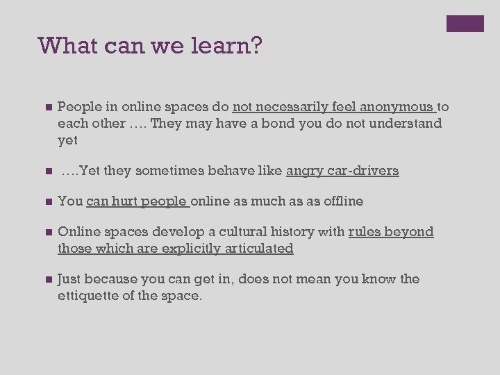 What can we learn? n n People in online spaces do not necessarily feel