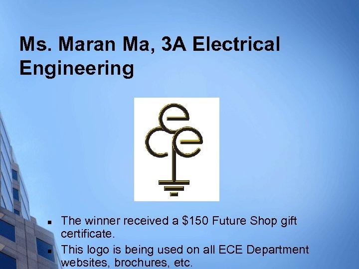 Ms. Maran Ma, 3 A Electrical Engineering n n The winner received a $150