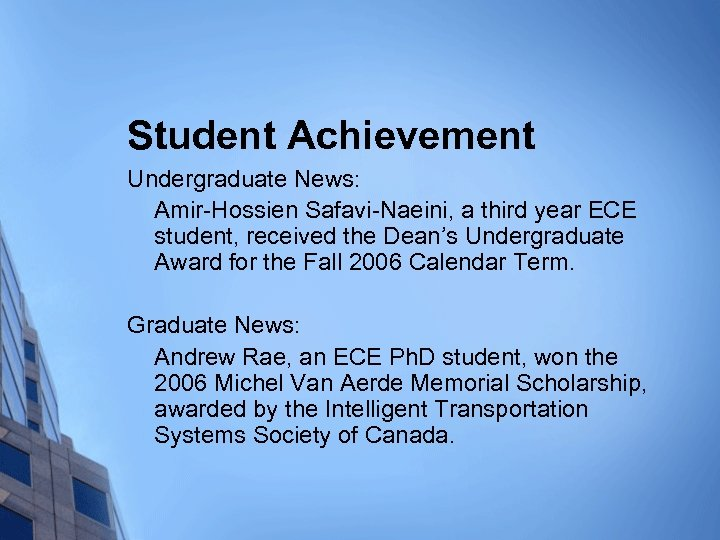 Student Achievement Undergraduate News: Amir-Hossien Safavi-Naeini, a third year ECE student, received the Dean's