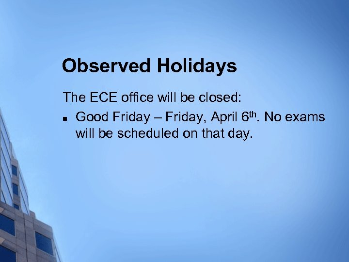 Observed Holidays The ECE office will be closed: th n Good Friday – Friday,
