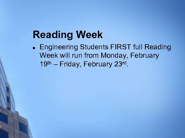 Reading Week n Engineering Students FIRST full Reading Week will run from Monday, February
