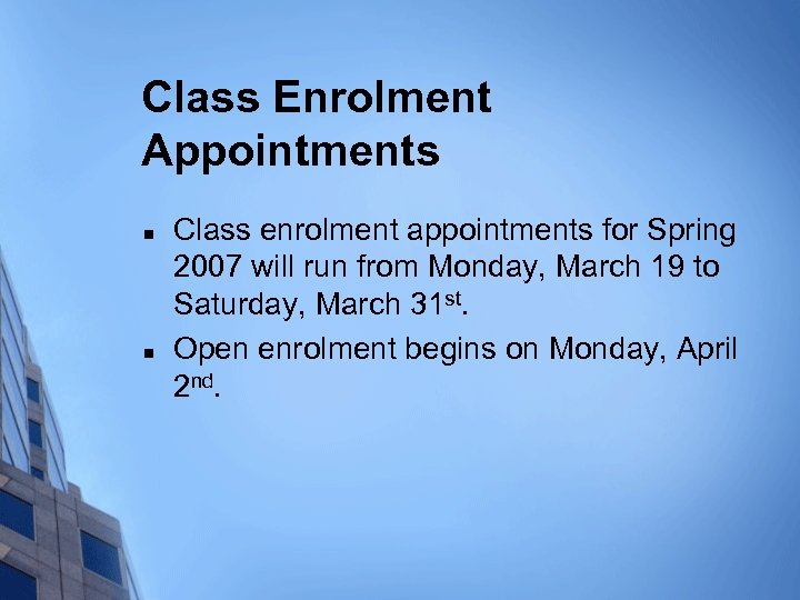 Class Enrolment Appointments n n Class enrolment appointments for Spring 2007 will run from