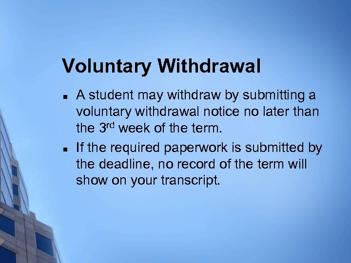 Voluntary Withdrawal n n A student may withdraw by submitting a voluntary withdrawal notice