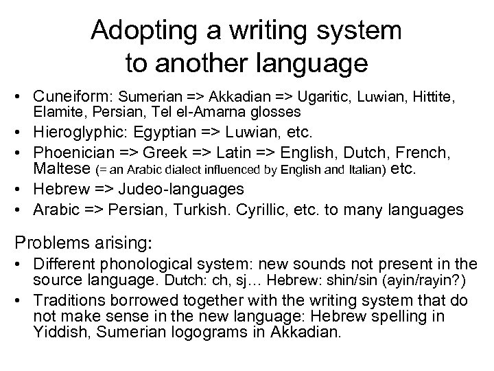Adopting a writing system to another language • Cuneiform: Sumerian => Akkadian => Ugaritic,