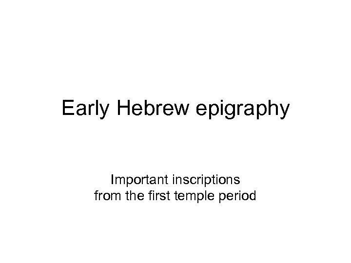 Early Hebrew epigraphy Important inscriptions from the first temple period