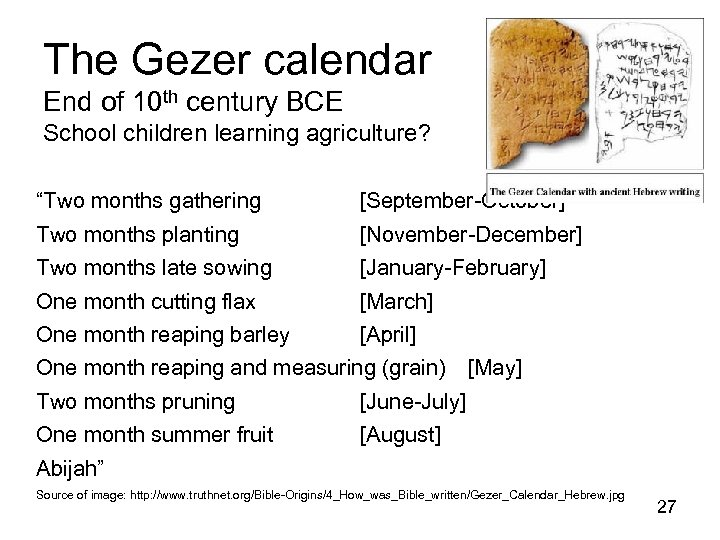 "The Gezer calendar End of 10 th century BCE School children learning agriculture? ""Two"