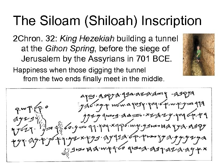 The Siloam (Shiloah) Inscription 2 Chron. 32: King Hezekiah building a tunnel at the